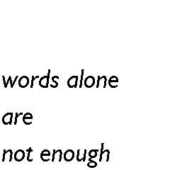 Words alone are not enough